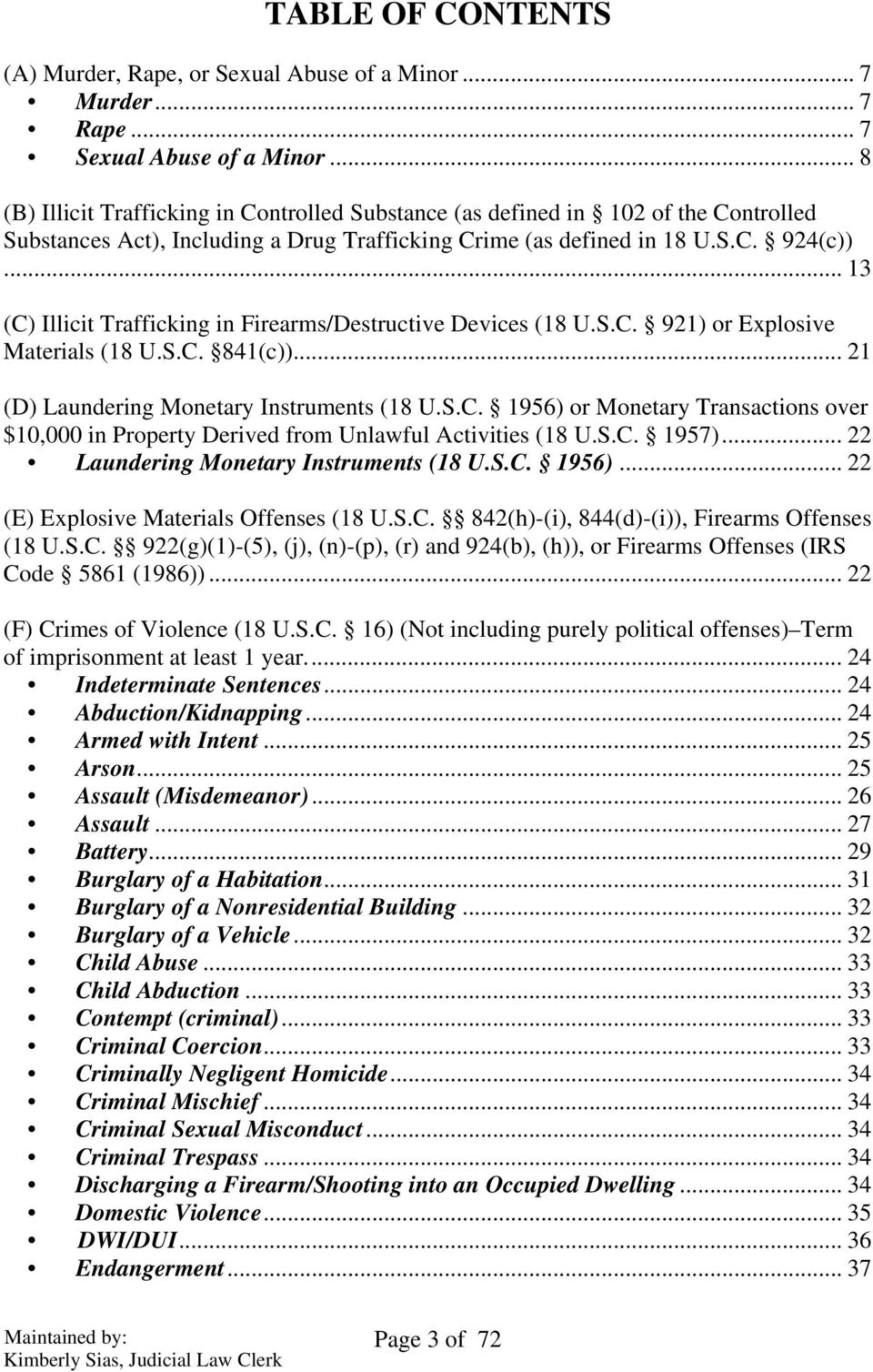 .. 13 (C) Illicit Trafficking in Firearms/Destructive Devices (18 U.S.C. 921) or Explosive Materials (18 U.S.C. 841(c))... 21 (D) Laundering Monetary Instruments (18 U.S.C. 1956) or Monetary Transactions over $10,000 in Property Derived from Unlawful Activities (18 U.