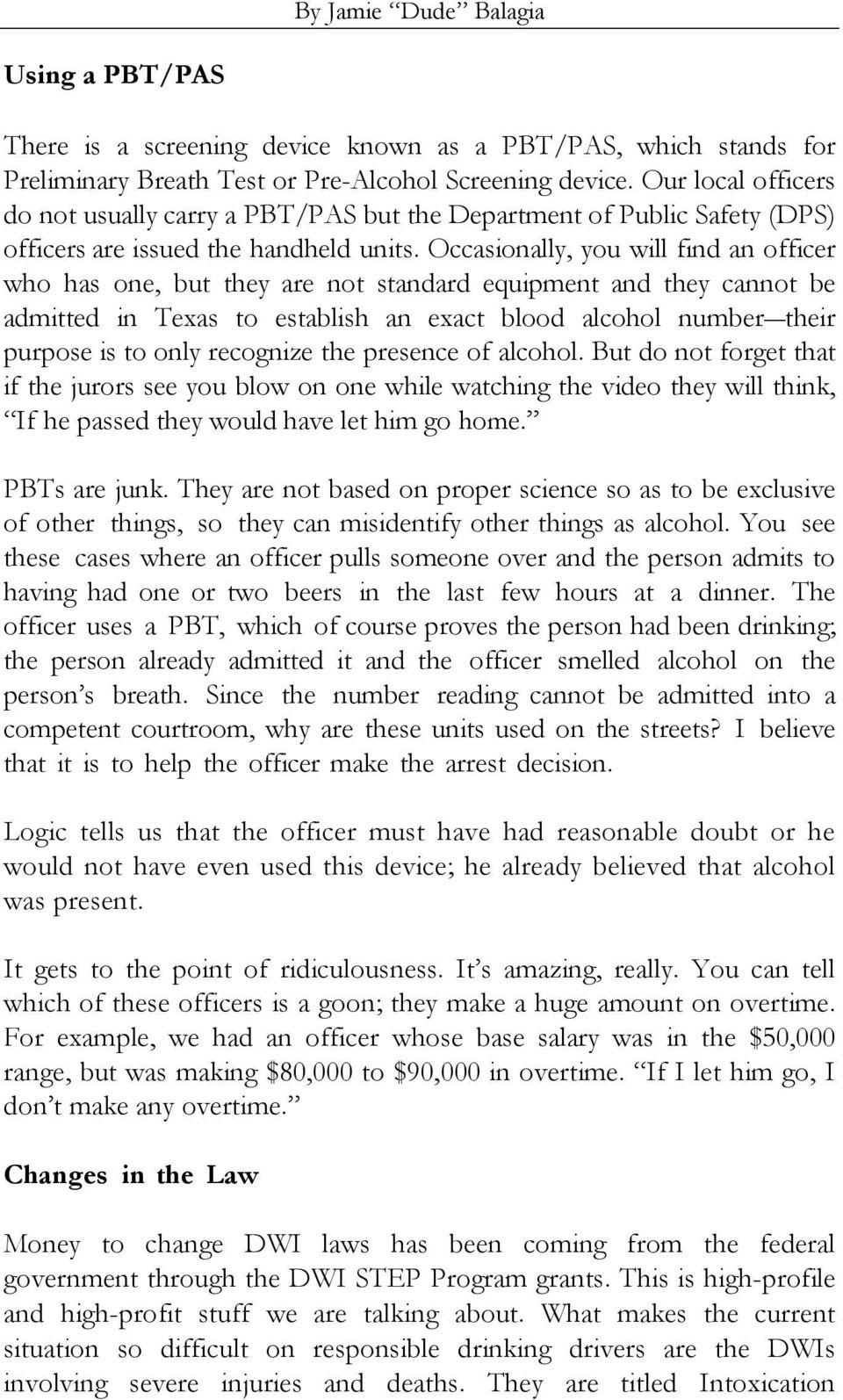 Occasionally, you will find an officer who has one, but they are not standard equipment and they cannot be admitted in Texas to establish an exact blood alcohol number their purpose is to only