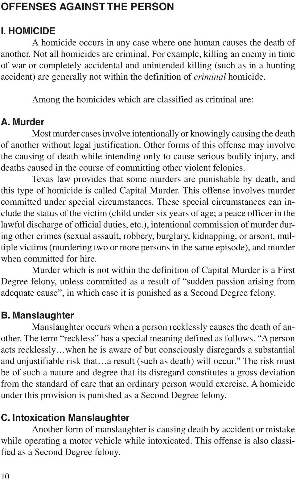 Among the homicides which are classified as criminal are: A. Murder Most murder cases involve intentionally or knowingly causing the death of another without legal justification.
