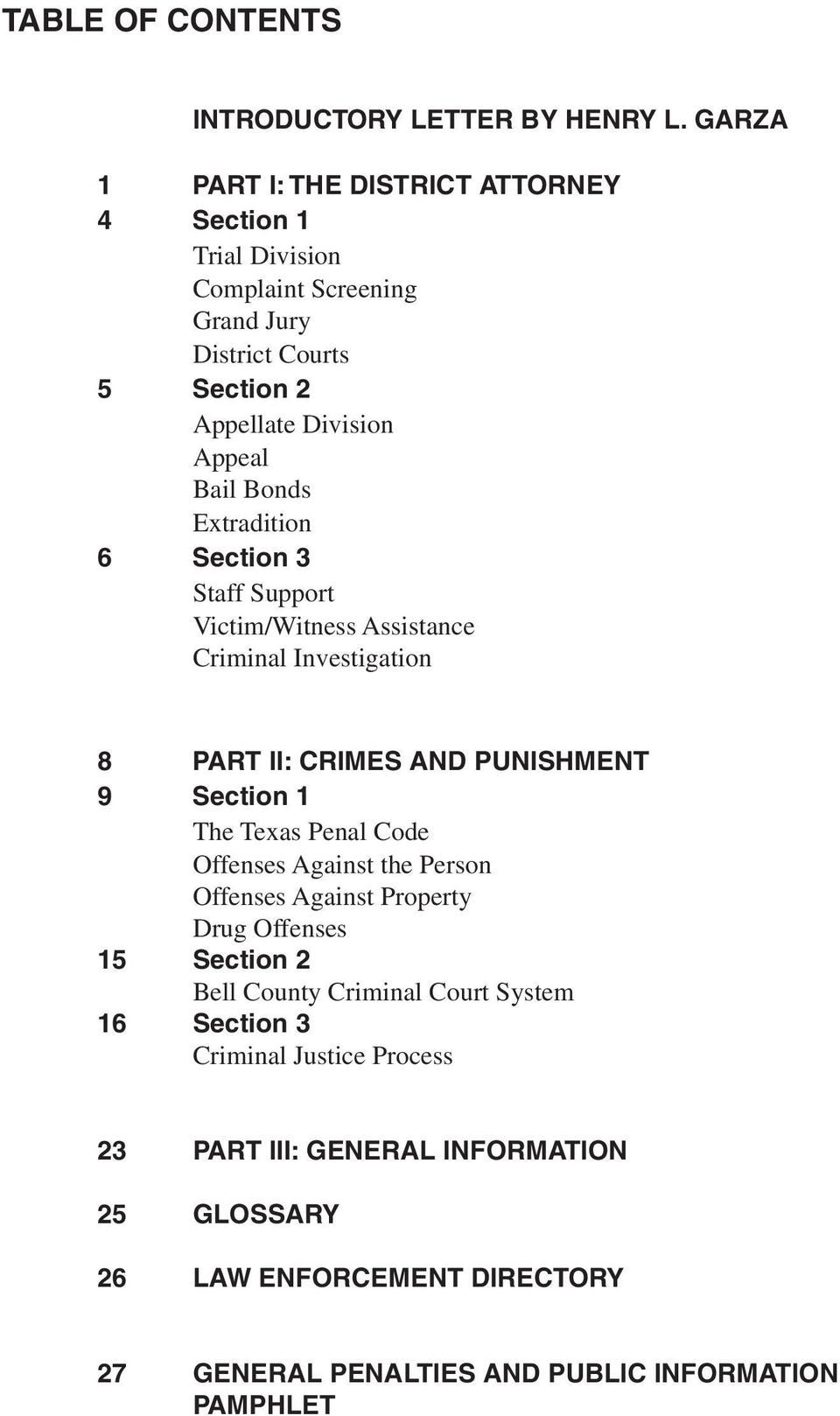 Extradition 6 Section 3 Staff Support Victim/Witness Assistance Criminal Investigation 8 PART II: CRIMES AND PUNISHMENT 9 Section 1 The Texas Penal Code