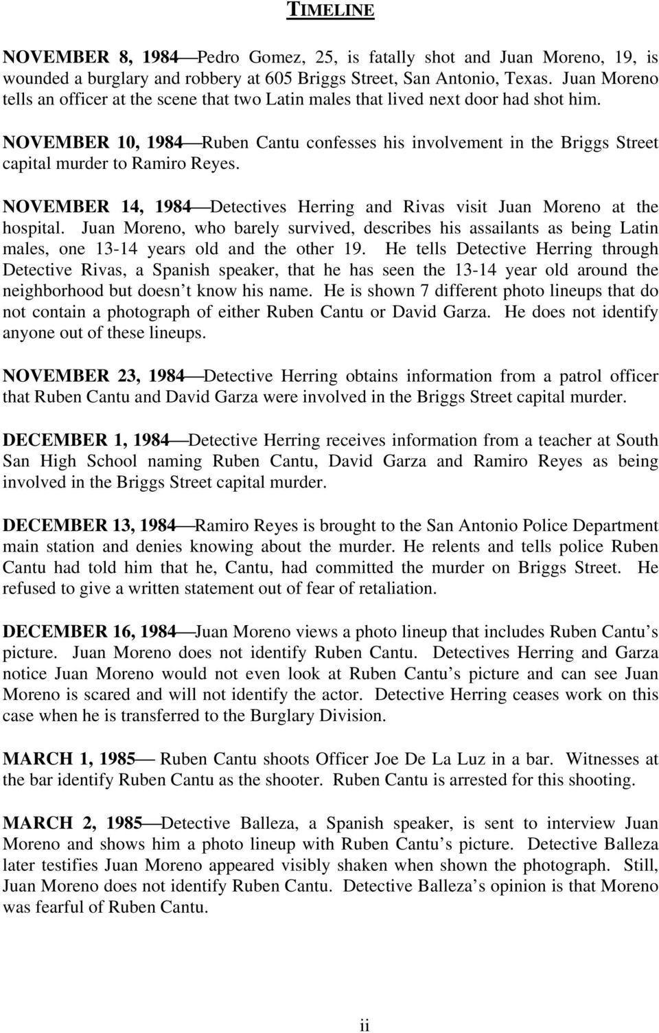 NOVEMBER 10, 1984 Ruben Cantu confesses his involvement in the Briggs Street capital murder to Ramiro Reyes. NOVEMBER 14, 1984 Detectives Herring and Rivas visit Juan Moreno at the hospital.