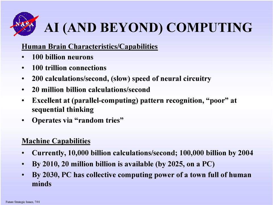 recognition, poor at sequential thinking Operates via random tries Machine Capabilities Currently, 10,000 billion calculations/second;