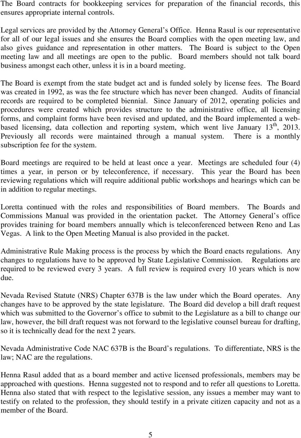The Board is subject to the Open meeting law and all meetings are open to the public. Board members should not talk board business amongst each other, unless it is in a board meeting.