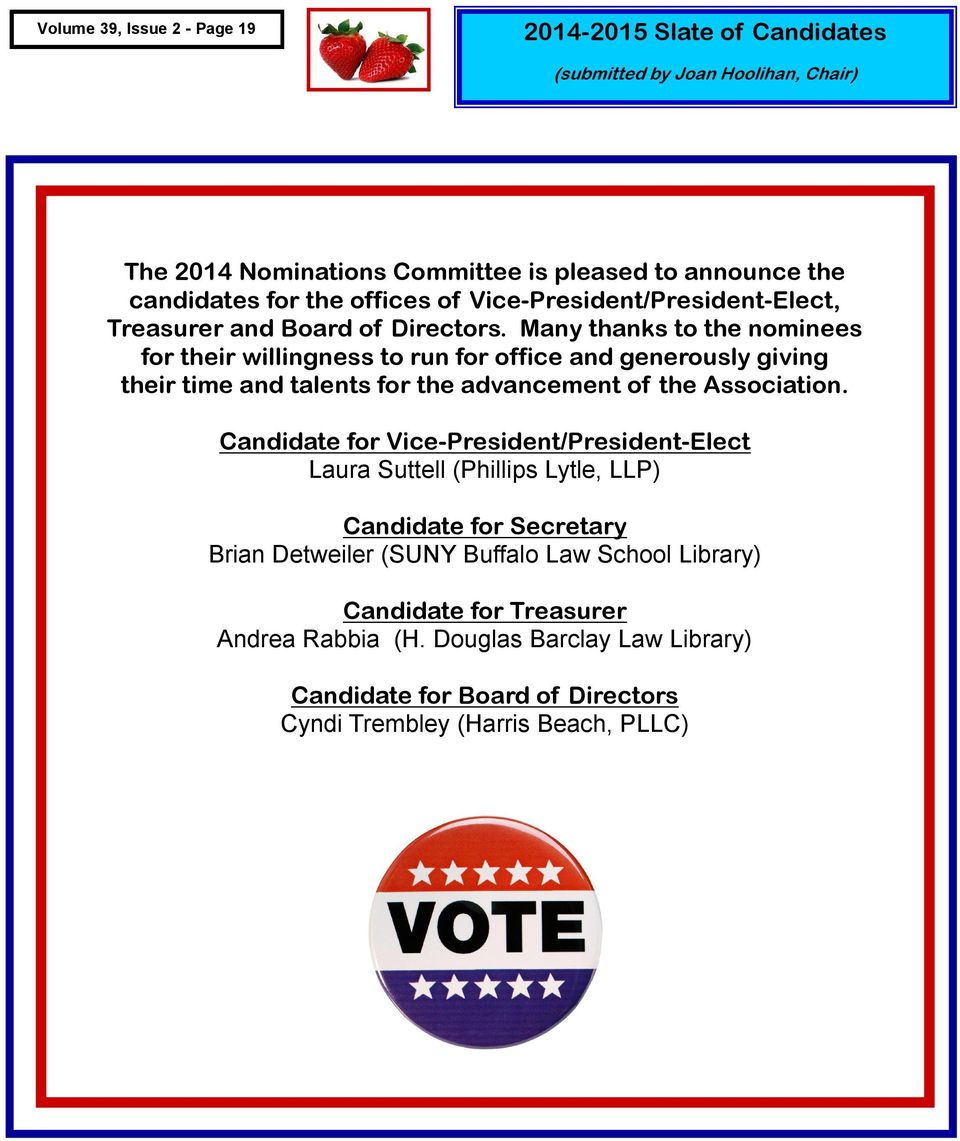 Many thanks to the nominees for their willingness to run for office and generously giving their time and talents for the advancement of the Association.