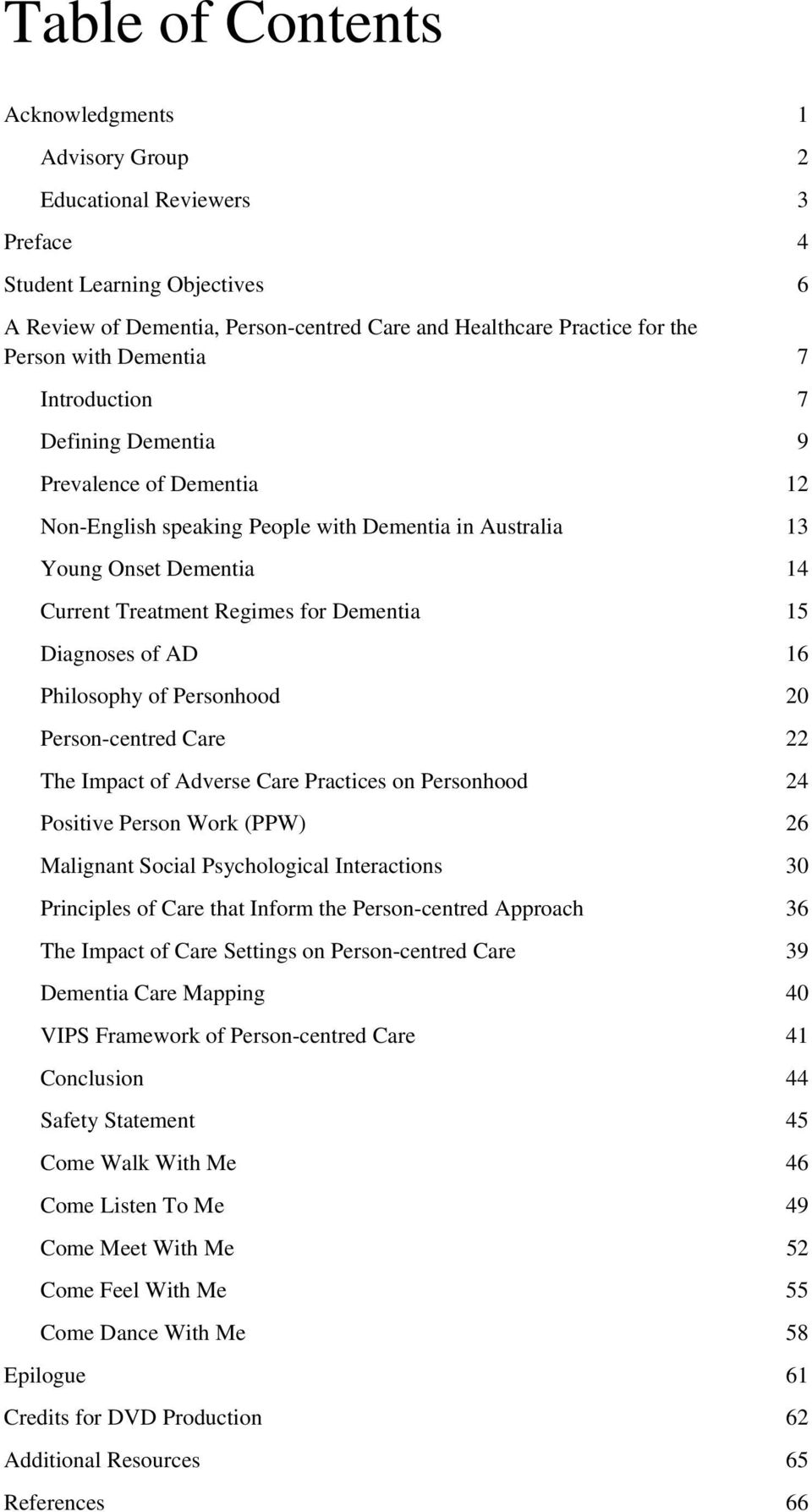 15 Diagnoses of AD 16 Philosophy of Personhood 20 Person-centred Care 22 The Impact of Adverse Care Practices on Personhood 24 Positive Person Work (PPW) 26 Malignant Social Psychological