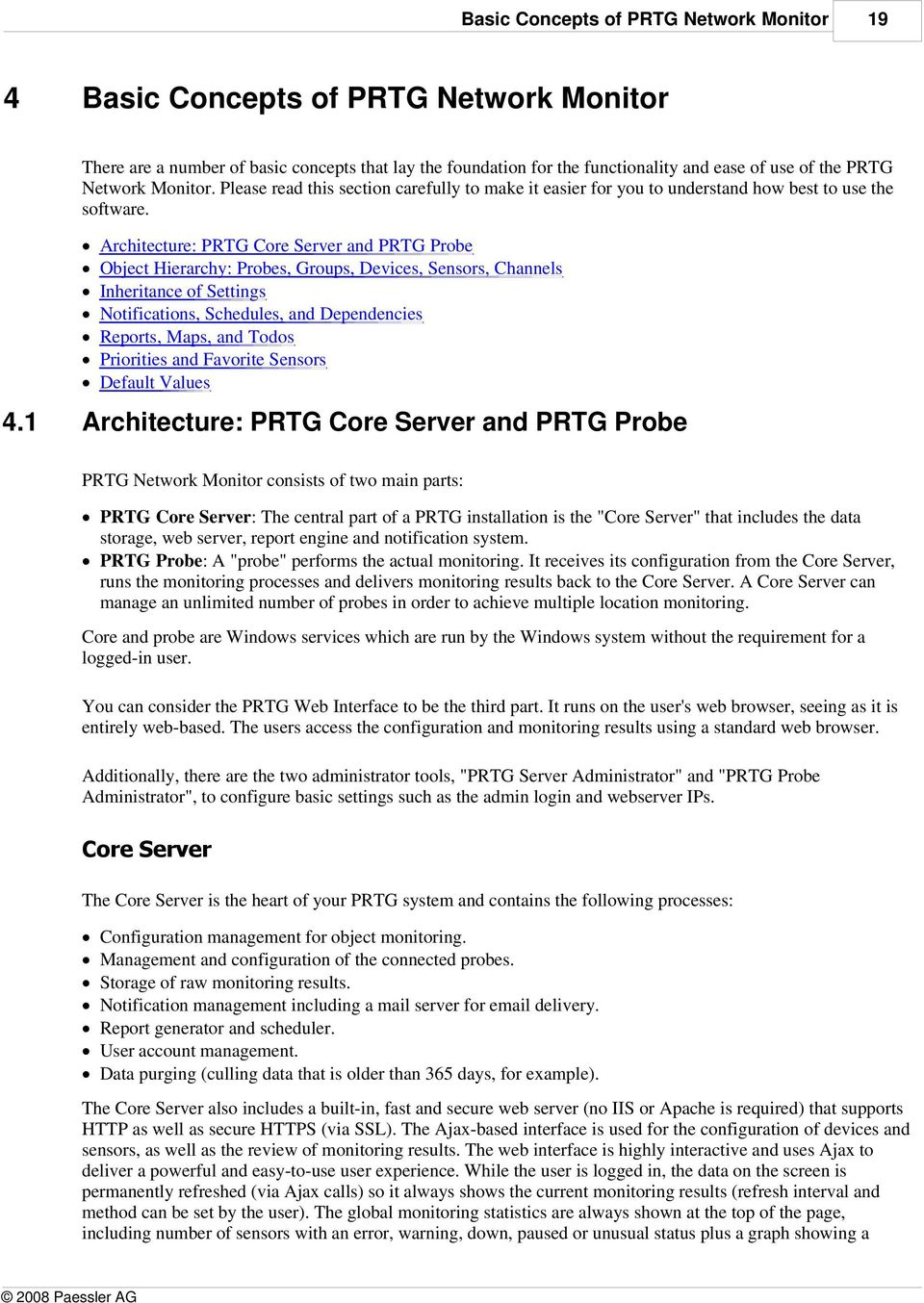 1 Architecture: PRTG Core Server and PRTG Probe Object Hierarchy: Probes, Groups, Devices, Sensors, Channels Inheritance of Settings Notifications, Schedules, and Dependencies Reports, Maps, and