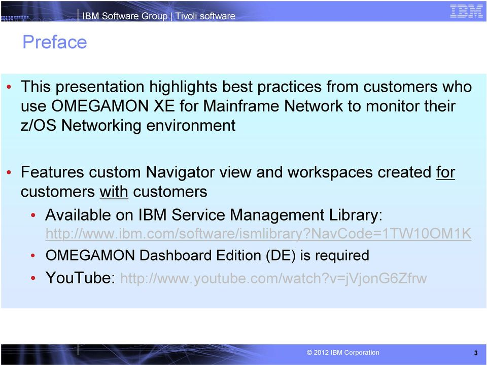 for customers with customers Available on IBM Service Management Library: http://www.ibm.com/software/ismlibrary?