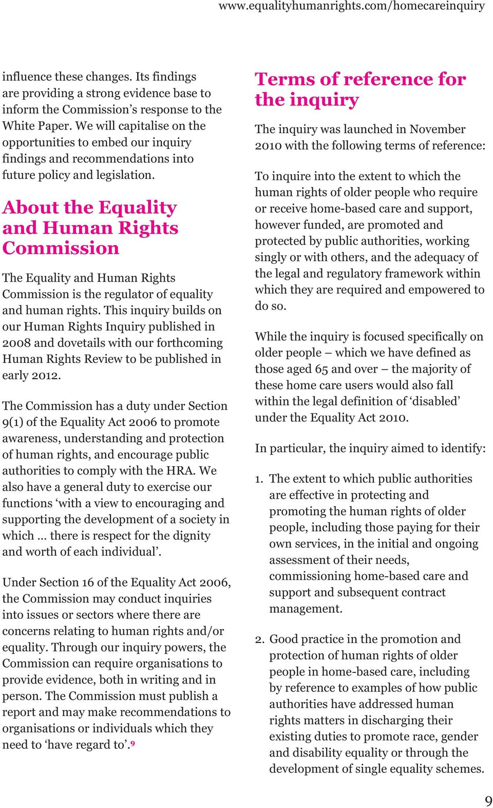 About the Equality and Human Rights Commission The Equality and Human Rights Commission is the regulator of equality and human rights.