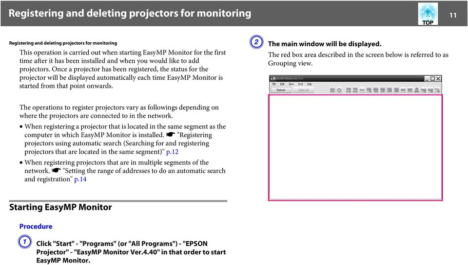 Once a projector has been registered, the status for the projector will be displayed automatically each time EasyMP Monitor is started from that point onwards. B The main window will be displayed.