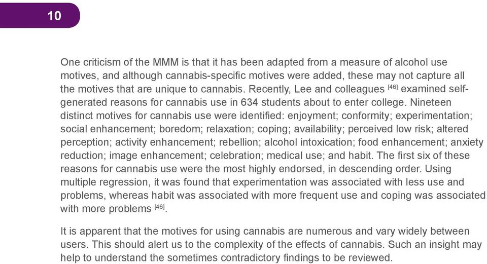 Nineteen distinct motives for cannabis use were identified: enjoyment; conformity; experimentation; social enhancement; boredom; relaxation; coping; availability; perceived low risk; altered