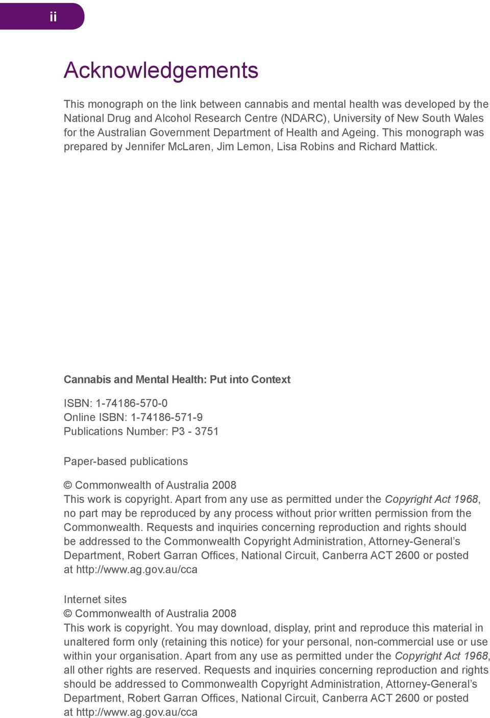 Cannabis and Mental Health: Put into Context ISBN: 1-74186-570-0 Online ISBN: 1-74186-571-9 Publications Number: P3-3751 Paper-based publications Commonwealth of Australia 2008 This work is copyright.