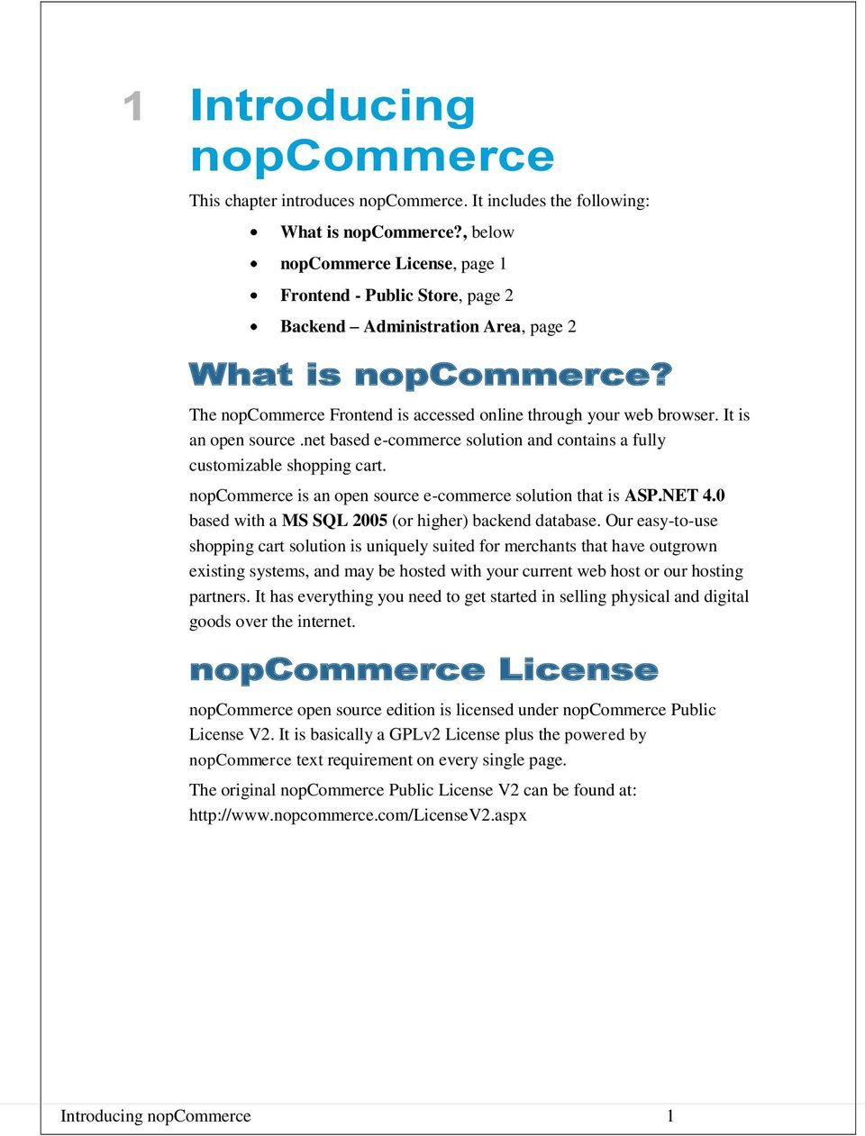 It is an open source.net based e-commerce solution and contains a fully customizable shopping cart. nopcommerce is an open source e-commerce solution that is ASP.NET 4.