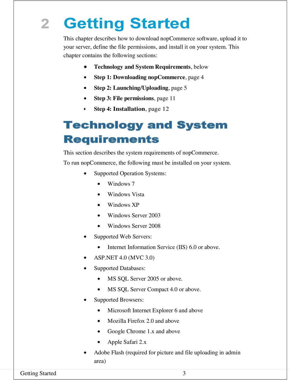 Step 4: Installation, page 12 Technology and System Requirements This section describes the system requirements of nopcommerce. To run nopcommerce, the following must be installed on your system.