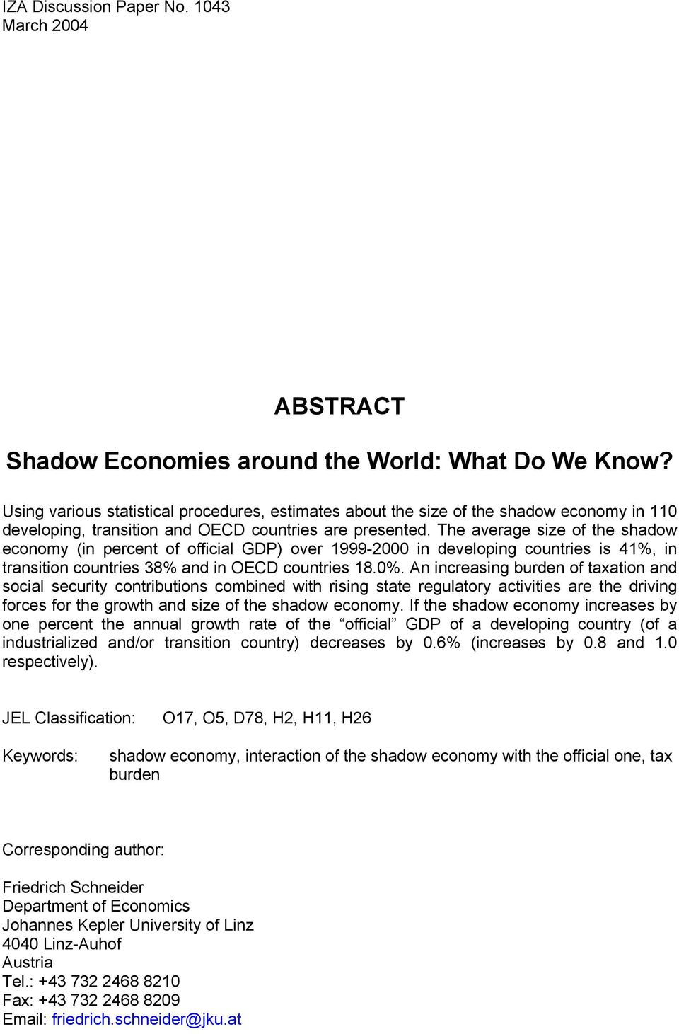 The average size of the shadow economy (in percent of official GDP) over 1999-2000 in developing countries is 41%, in transition countries 38% and in OECD countries 18.0%.