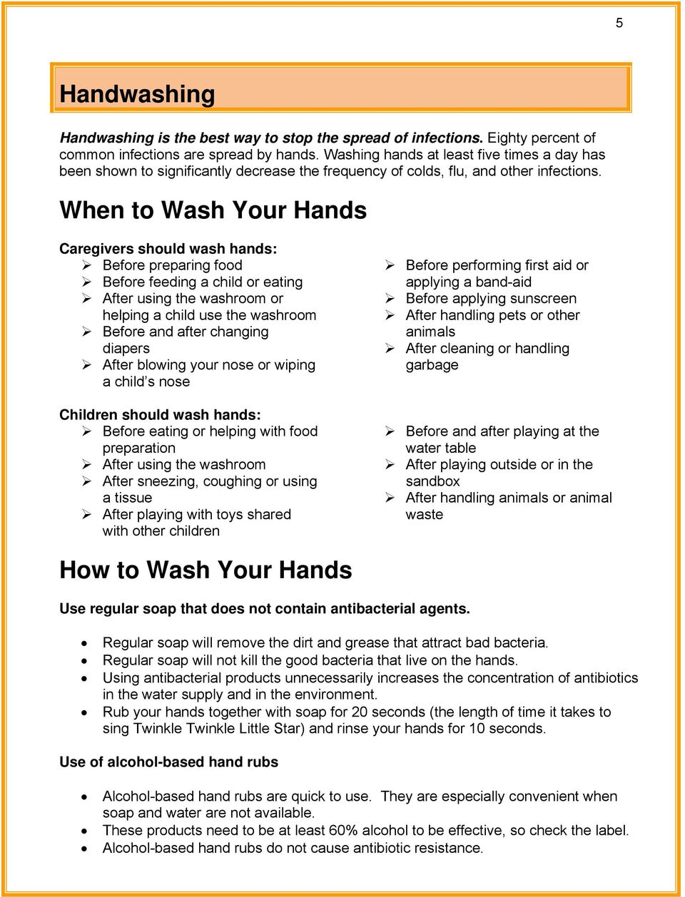 When to Wash Your Hands Caregivers should wash hands: Before preparing food Before feeding a child or eating After using the washroom or helping a child use the washroom Before and after changing