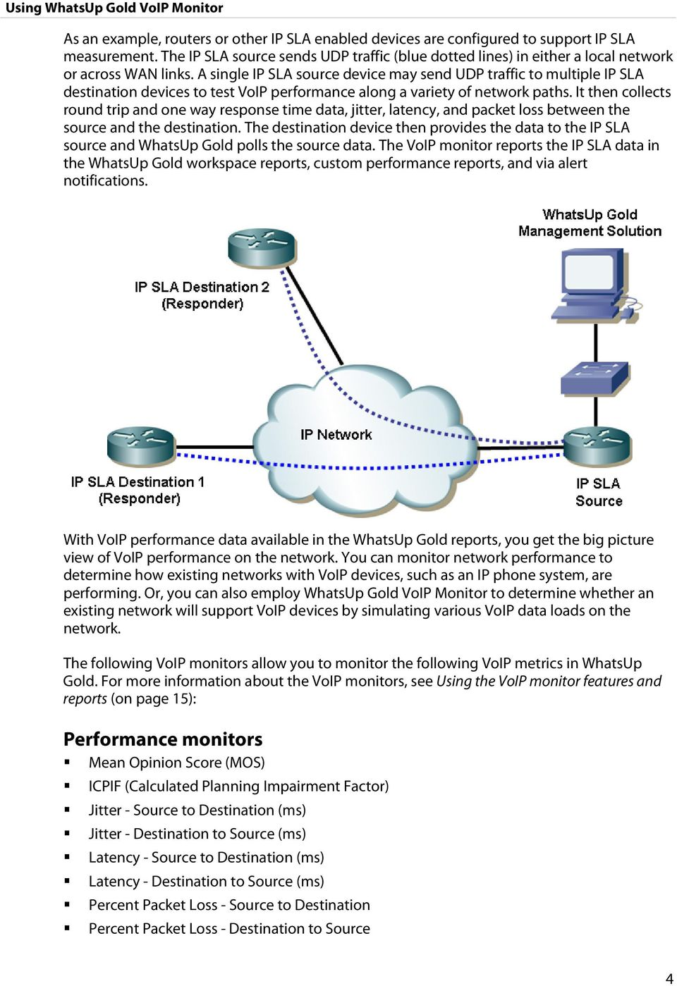 A single IP SLA source device may send UDP traffic to multiple IP SLA destination devices to test VoIP performance along a variety of network paths.