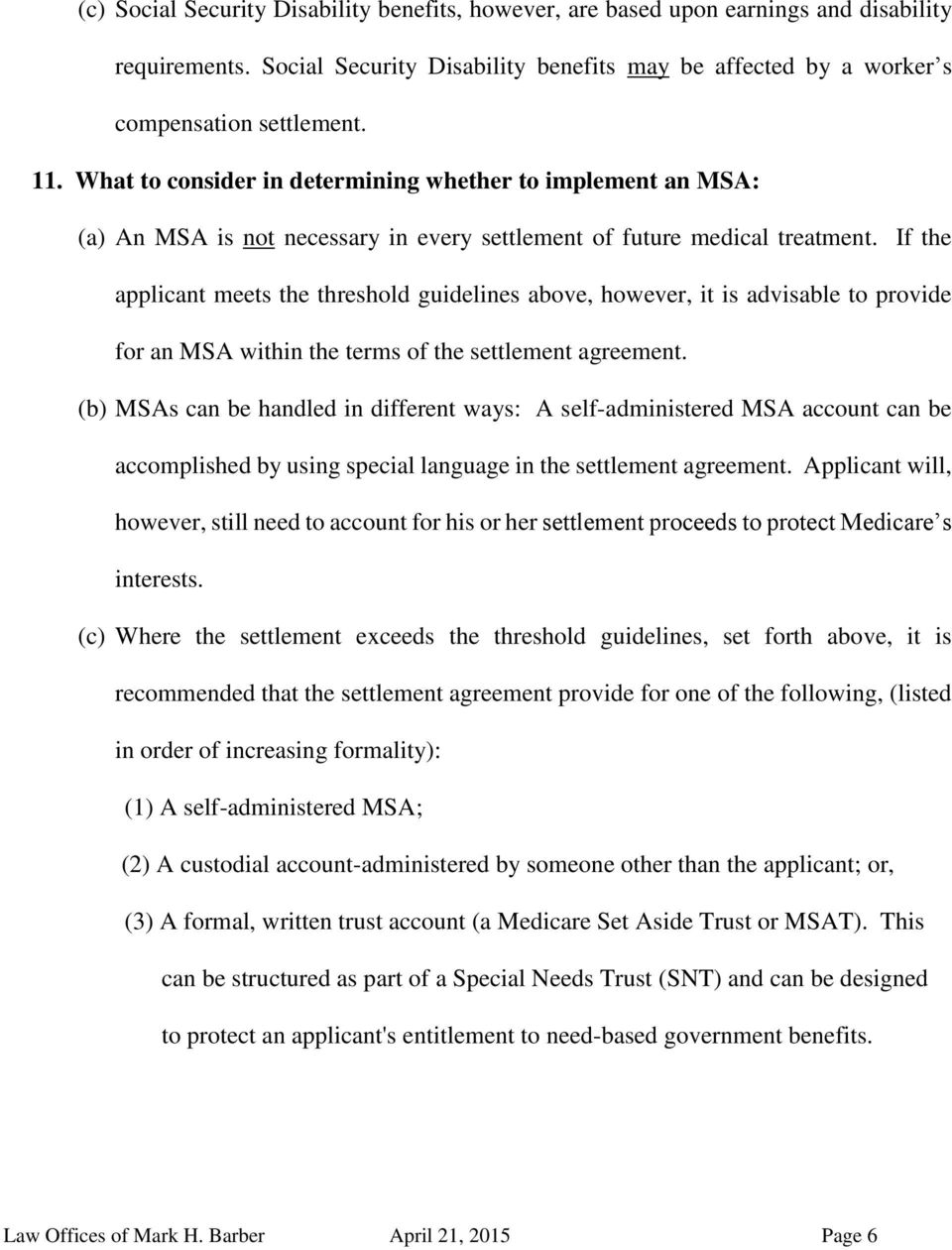 If the applicant meets the threshold guidelines above, however, it is advisable to provide for an MSA within the terms of the settlement agreement.