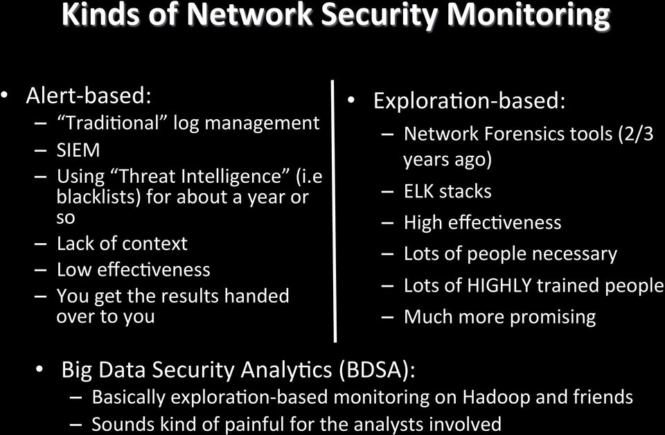 Network Forensics tools (2/3 years ago) ELK stacks High effec2veness Lots of people necessary Lots of HIGHLY trained people Much