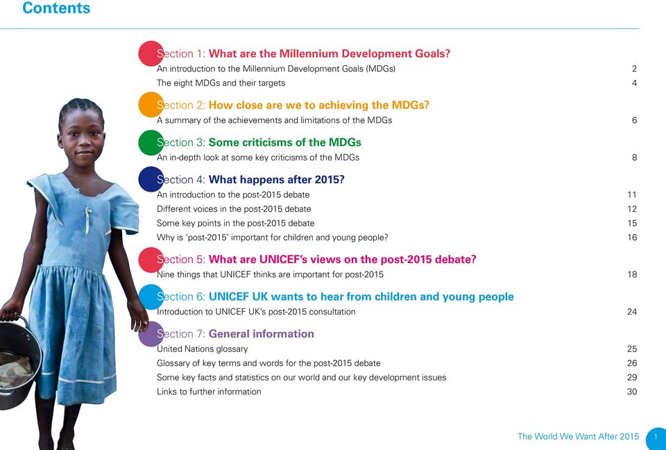A summary of the achievements and limitations of the MDGs 6 Section 3: Some criticisms of the MDGs An in-depth look at some key criticisms of the MDGs 8 Section 4: What happens after 2015?