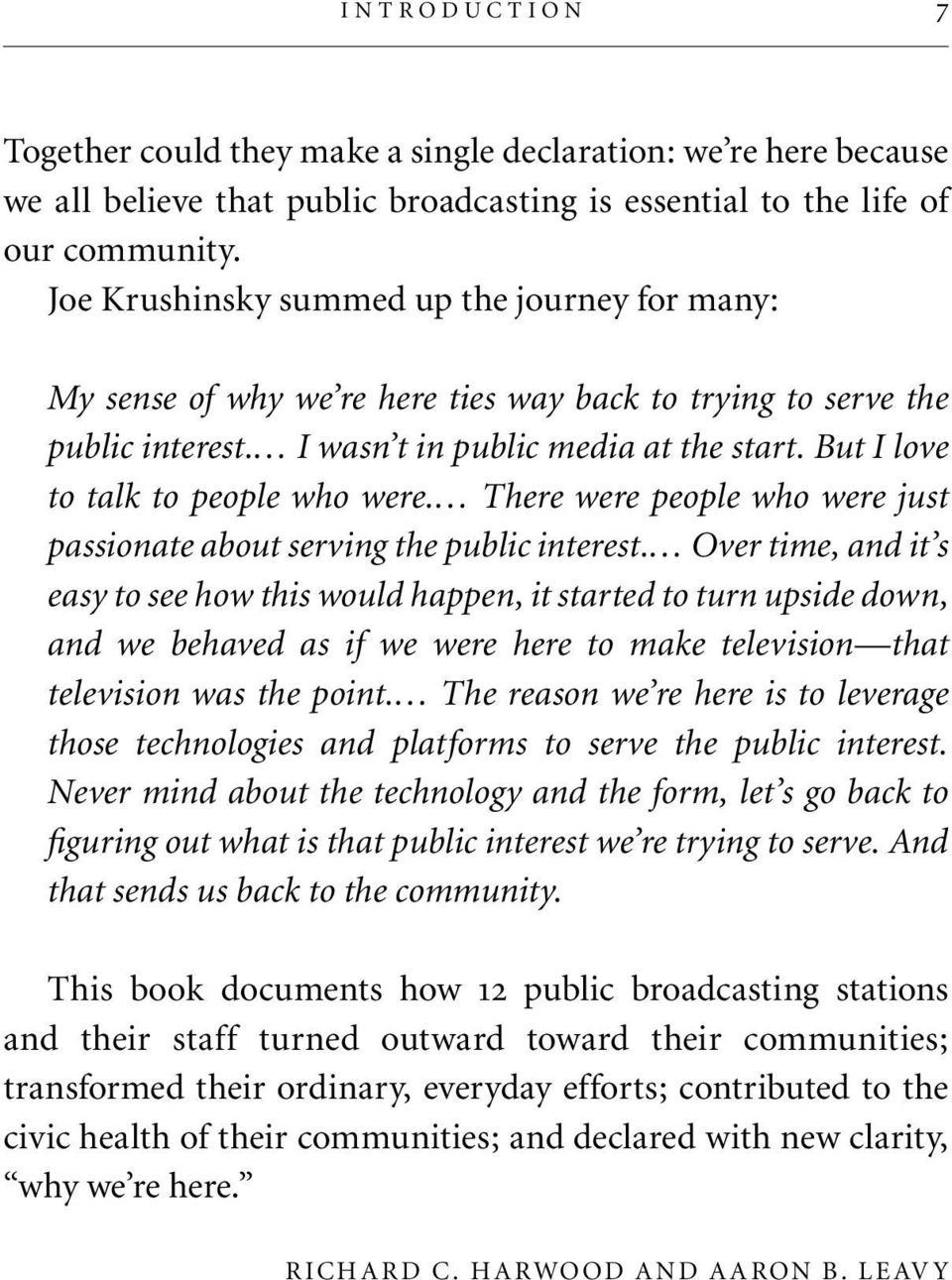 But I love to talk to people who were. There were people who were just passionate about serving the public interest.