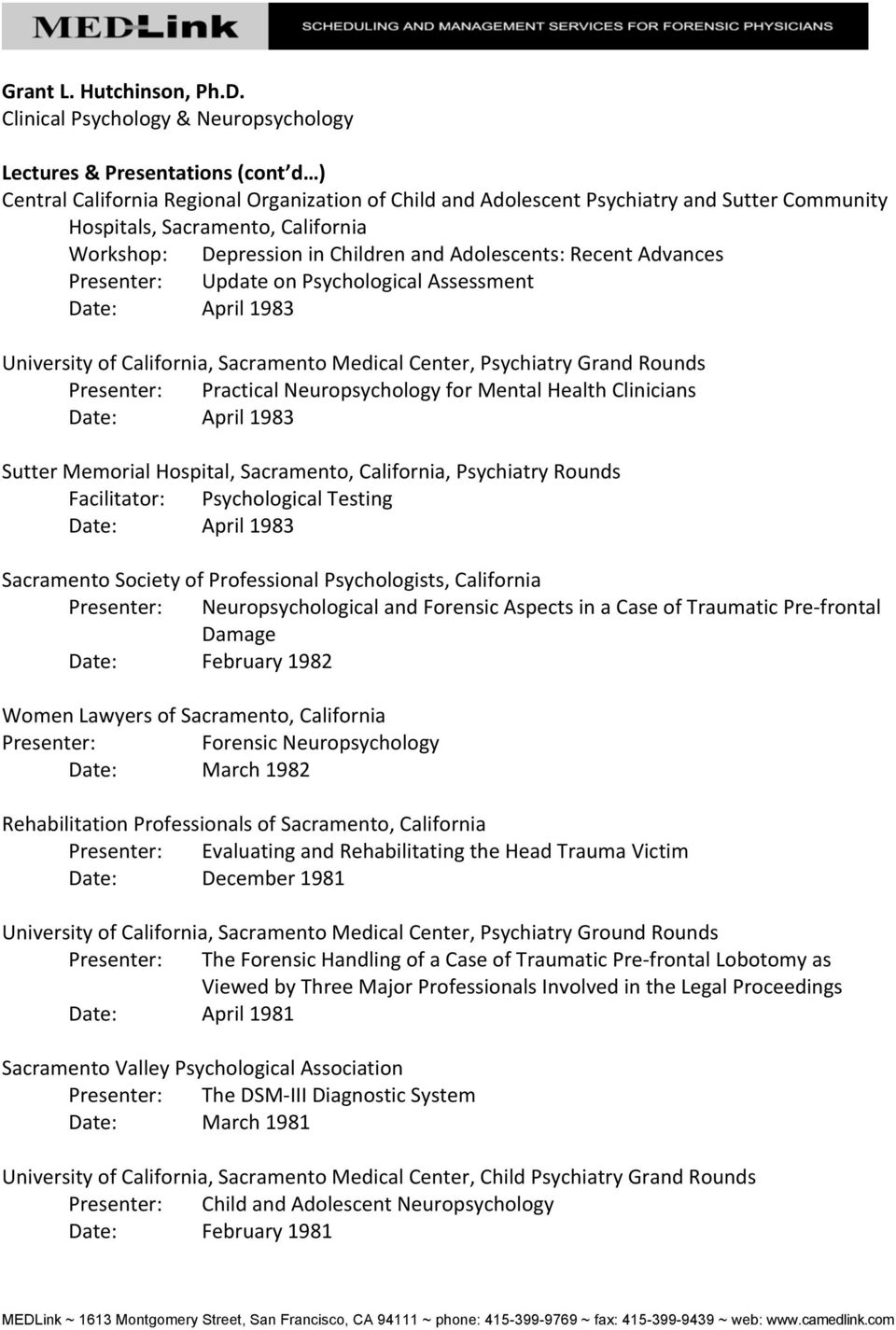 UpdateonPsychologicalAssessment Date: April1983 UniversityofCalifornia,SacramentoMedicalCenter,PsychiatryGrandRounds Presenter: PracticalNeuropsychologyforMentalHealthClinicians Date: April1983