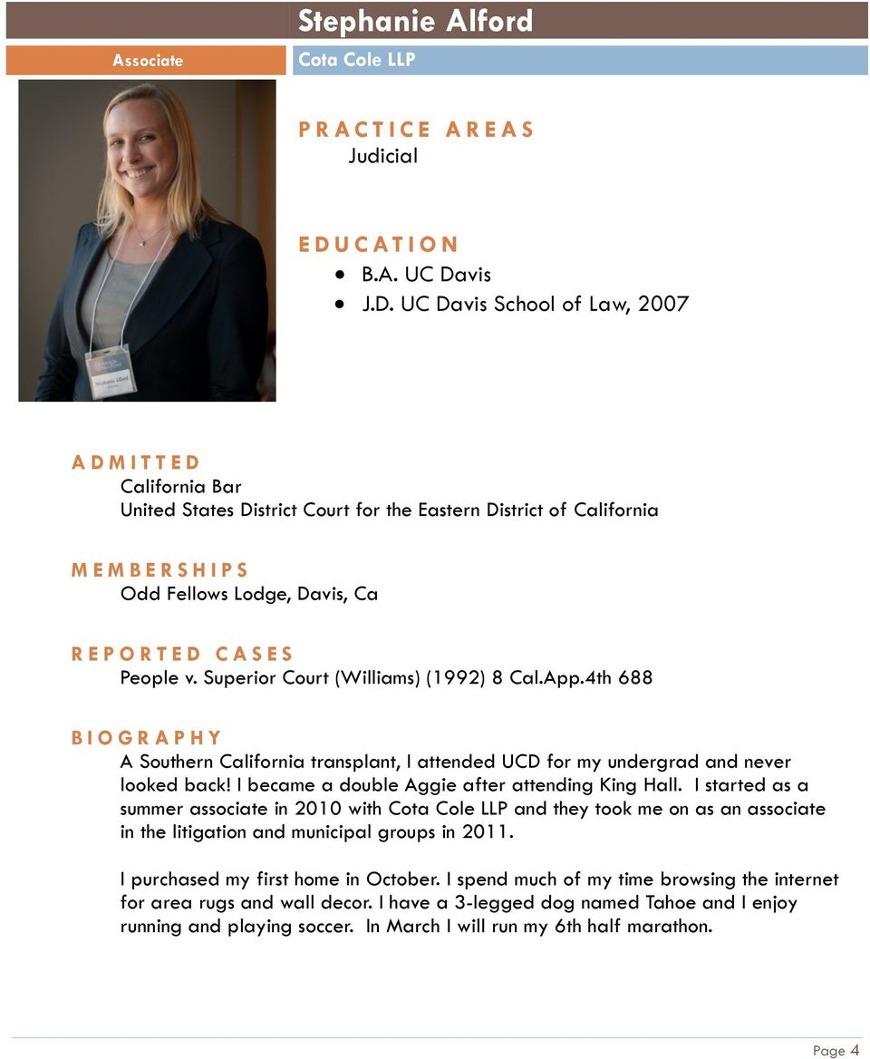 Superior Court (Williams) (1992) 8 Cal.App.4th 688 A Southern California transplant, I attended UCD for my undergrad and never looked back! I became a double Aggie after attending King Hall.