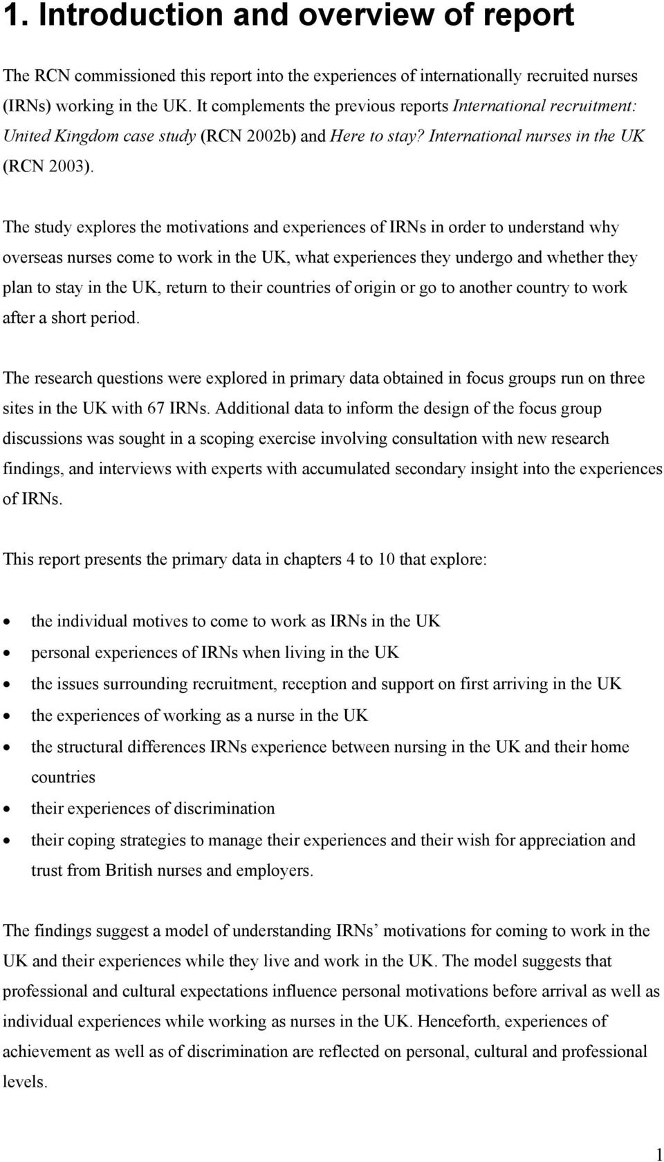 The study explores the motivations and experiences of IRNs in order to understand why overseas nurses come to work in the UK, what experiences they undergo and whether they plan to stay in the UK,