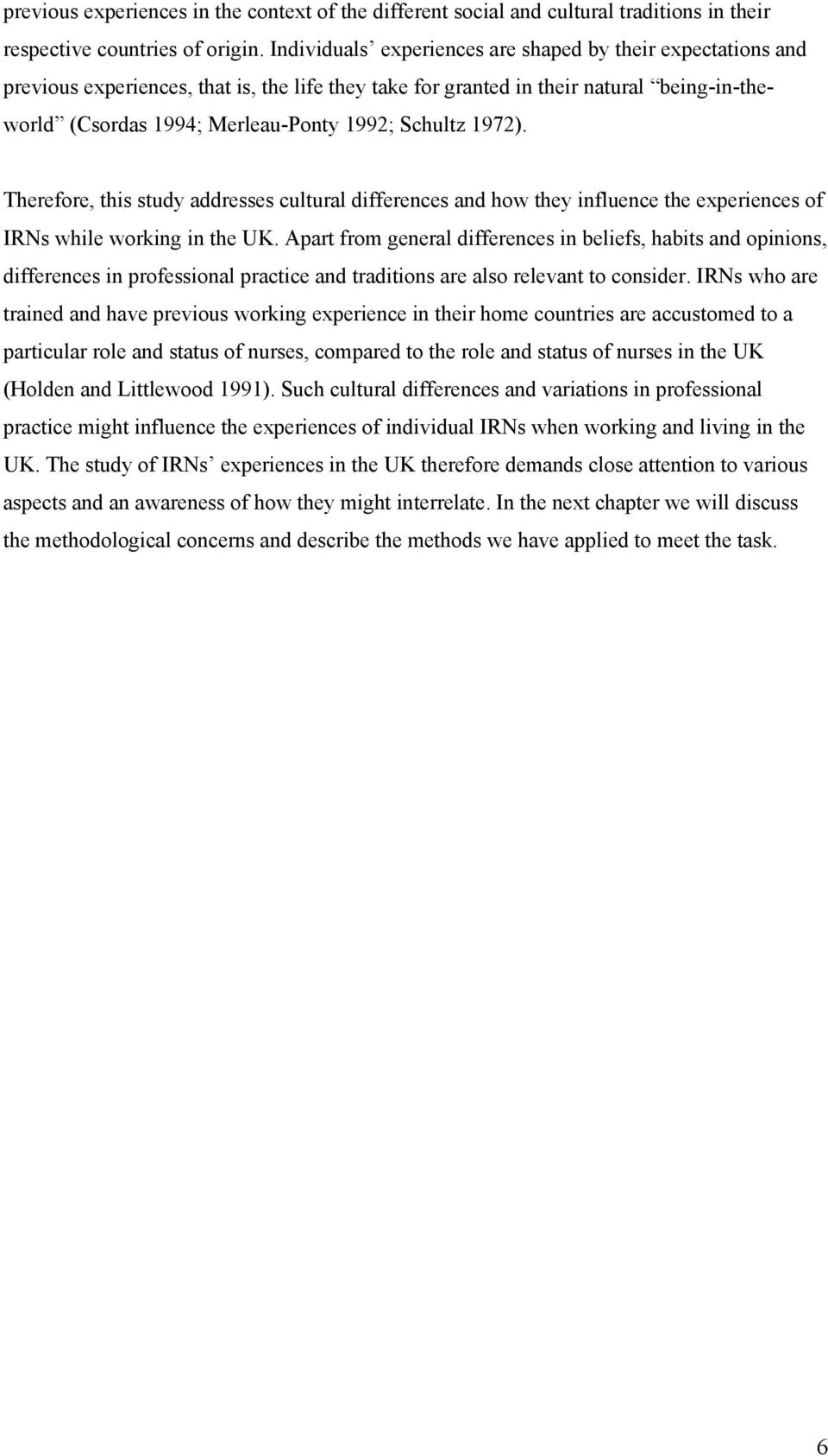 Schultz 1972). Therefore, this study addresses cultural differences and how they influence the experiences of IRNs while working in the UK.