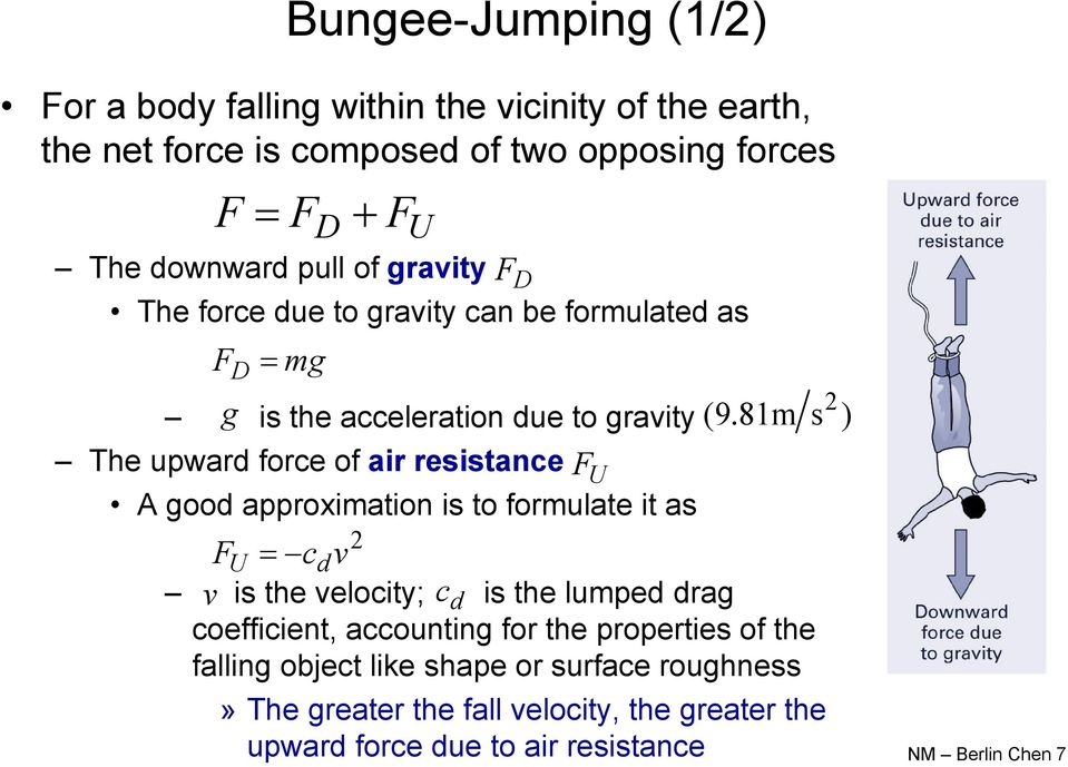 81m s ) The upward force of air resistance F U A good approximation is to formulate it as 2 FU cdv v is the velocity; c d is the lumped drag