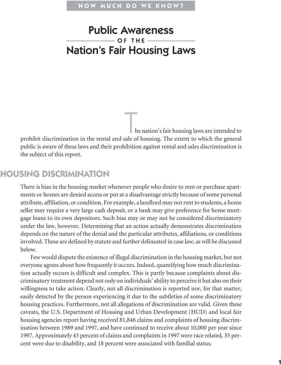 HOUSING DISCRIMINATION There is bias in the housing market whenever people who desire to rent or purchase apartments or homes are denied access or put at a disadvantage strictly because of some