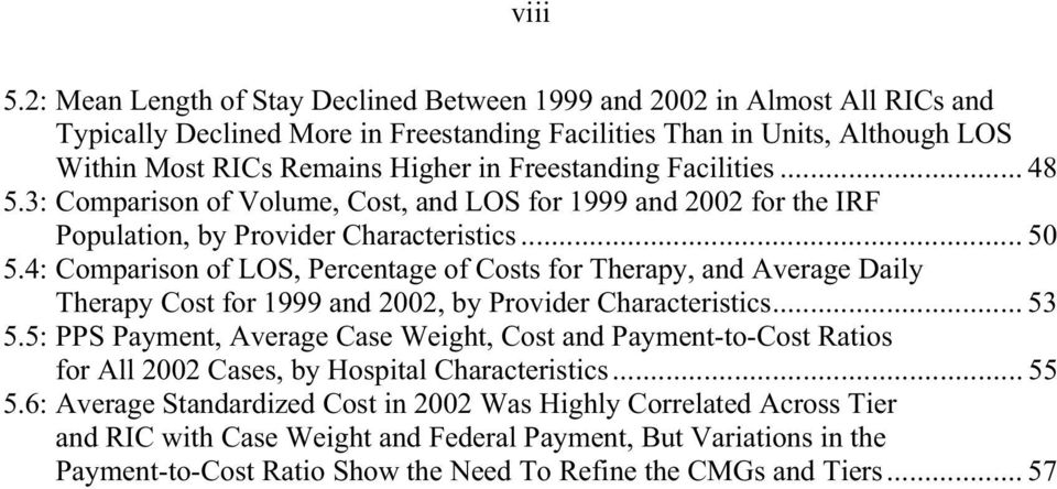 Freestanding Facilities... 48 5.3: Comparison of Volume, Cost, and LOS for 1999 and 2002 for the IRF Population, by Provider Characteristics... 50 5.
