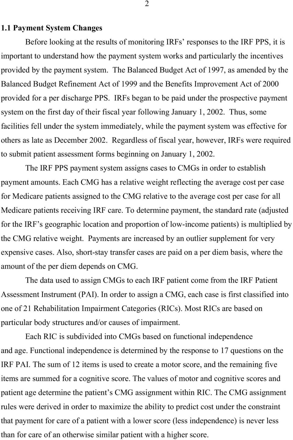 IRFs began to be paid under the prospective payment system on the first day of their fiscal year following January 1, 2002.
