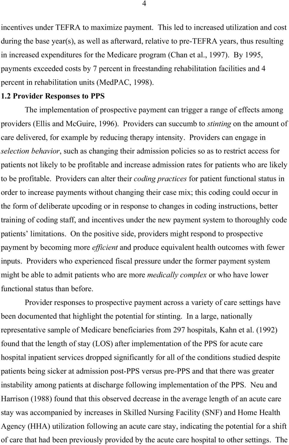 , 1997). By 1995, payments exceeded costs by 7 percent in freestanding rehabilitation facilities and 4 percent in rehabilitation units (MedPAC, 1998). 1.2 Provider Responses to PPS The implementation of prospective payment can trigger a range of effects among providers (Ellis and McGuire, 1996).