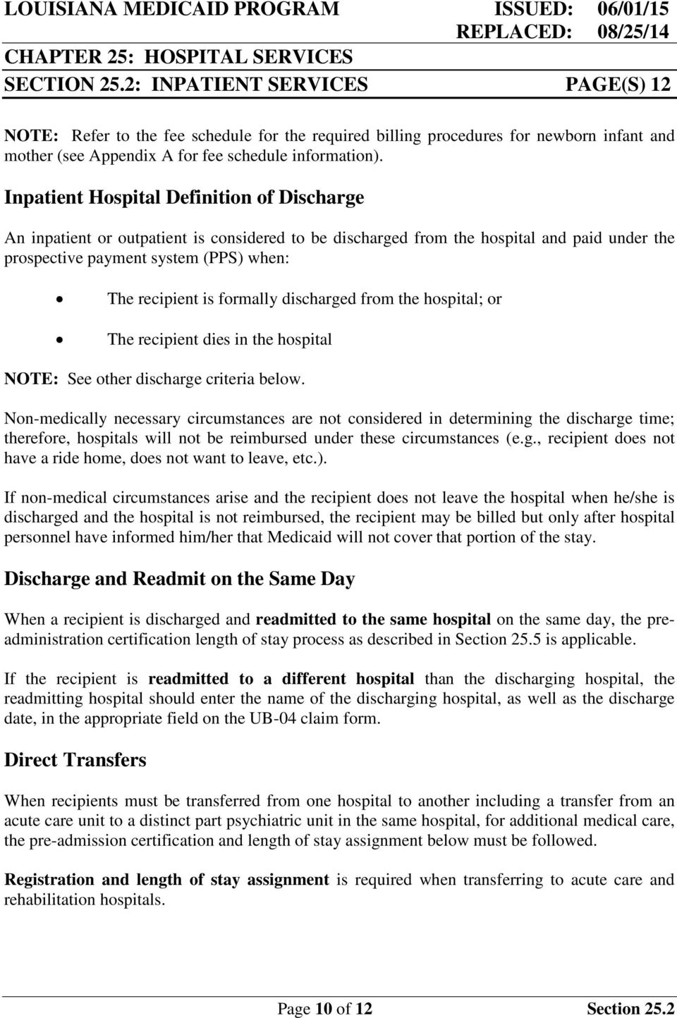 Inpatient Hospital Definition of Discharge An inpatient or outpatient is considered to be discharged from the hospital and paid under the prospective payment system (PPS) when: The recipient is