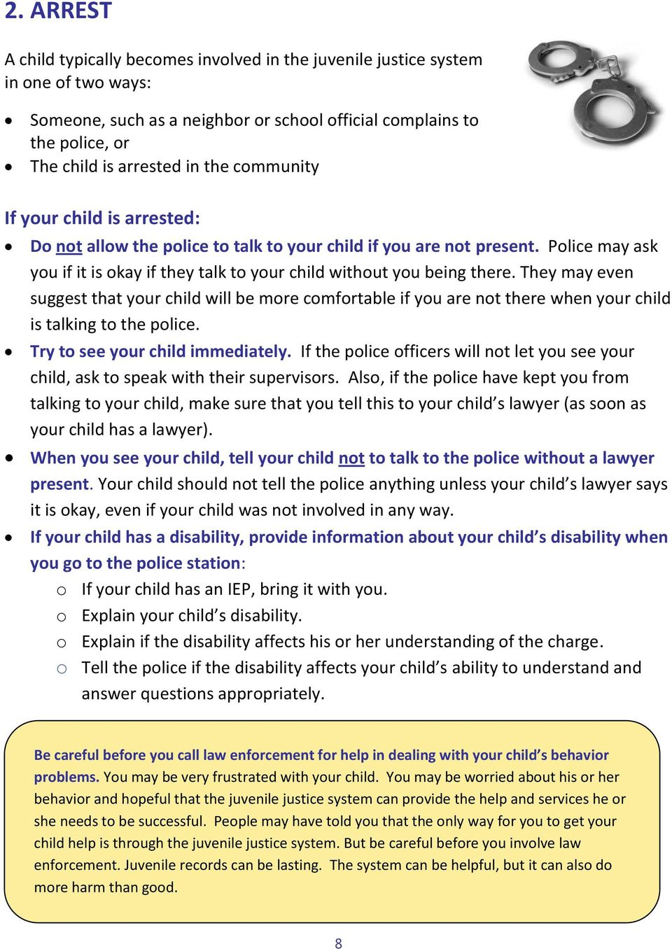 They may even suggest that your child will be more comfortable if you are not there when your child is talking to the police. Try to see your child immediately.