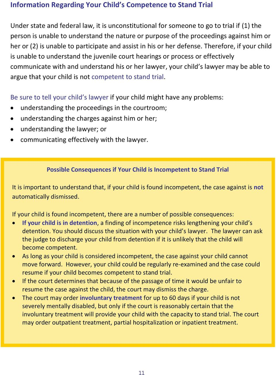 Therefore, if your child is unable to understand the juvenile court hearings or process or effectively communicate with and understand his or her lawyer, your child s lawyer may be able to argue that