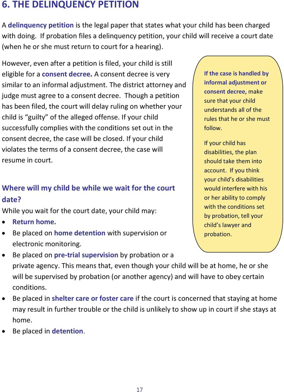 However, even after a petition is filed, your child is still eligible for a consent decree. A consent decree is very similar to an informal adjustment.