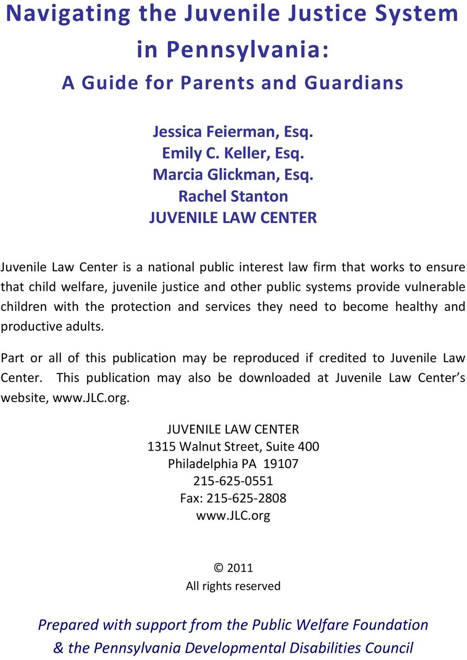 children with the protection and services they need to become healthy and productive adults. Part or all of this publication may be reproduced if credited to Juvenile Law Center.