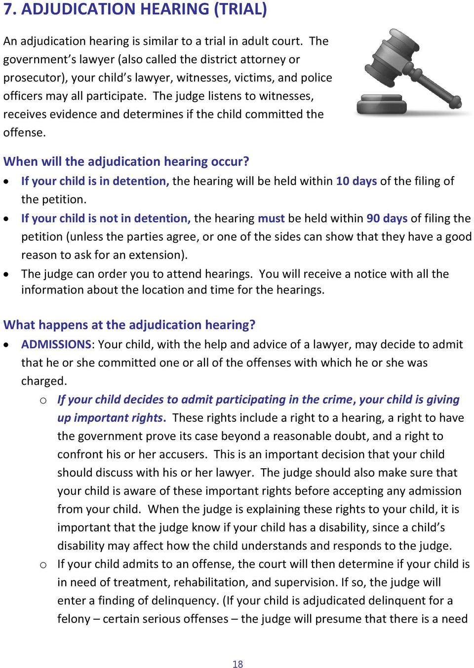 The judge listens to witnesses, receives evidence and determines if the child committed the offense. When will the adjudication hearing occur?