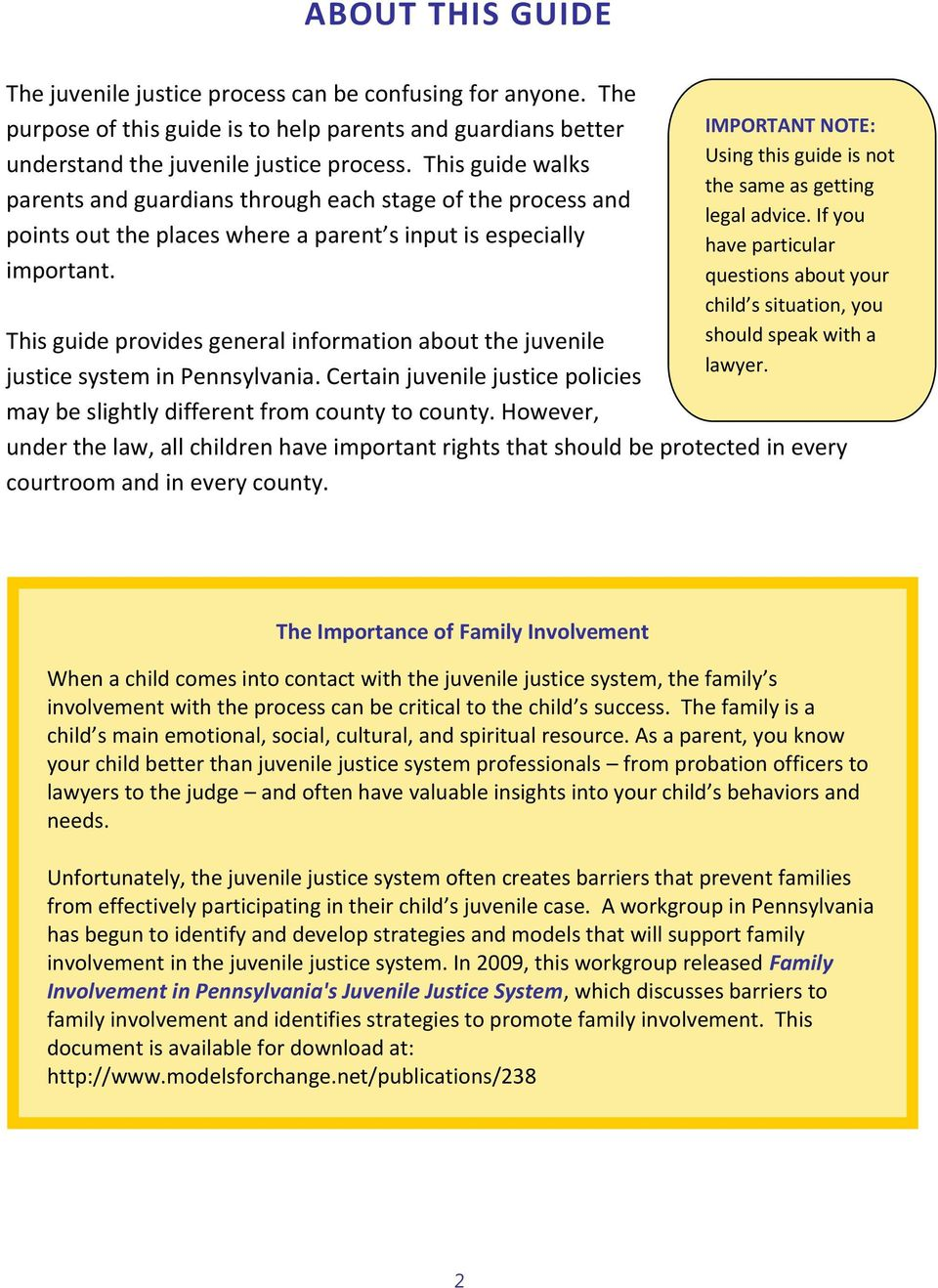 This guide provides general information about the juvenile justice system in Pennsylvania. Certain juvenile justice policies may be slightly different from county to county.