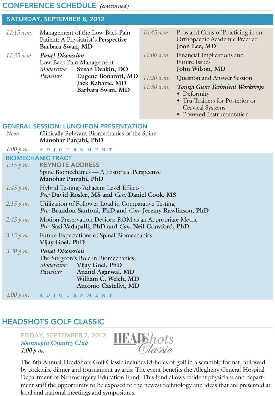 m. Pros and Cons of Practicing in an Orthopaedic Academic Practice Joon Lee, MD 11:00 a.m. Financial Implications and Future Issues John Wilson, MD 11:20 a.m. Question and Answer Session 11:30 a.m.