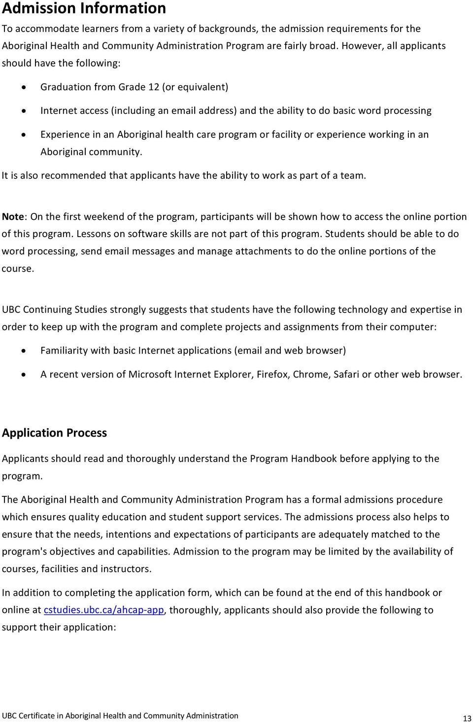 Aboriginal health care program or facility or experience working in an Aboriginal community. It is also recommended that applicants have the ability to work as part of a team.