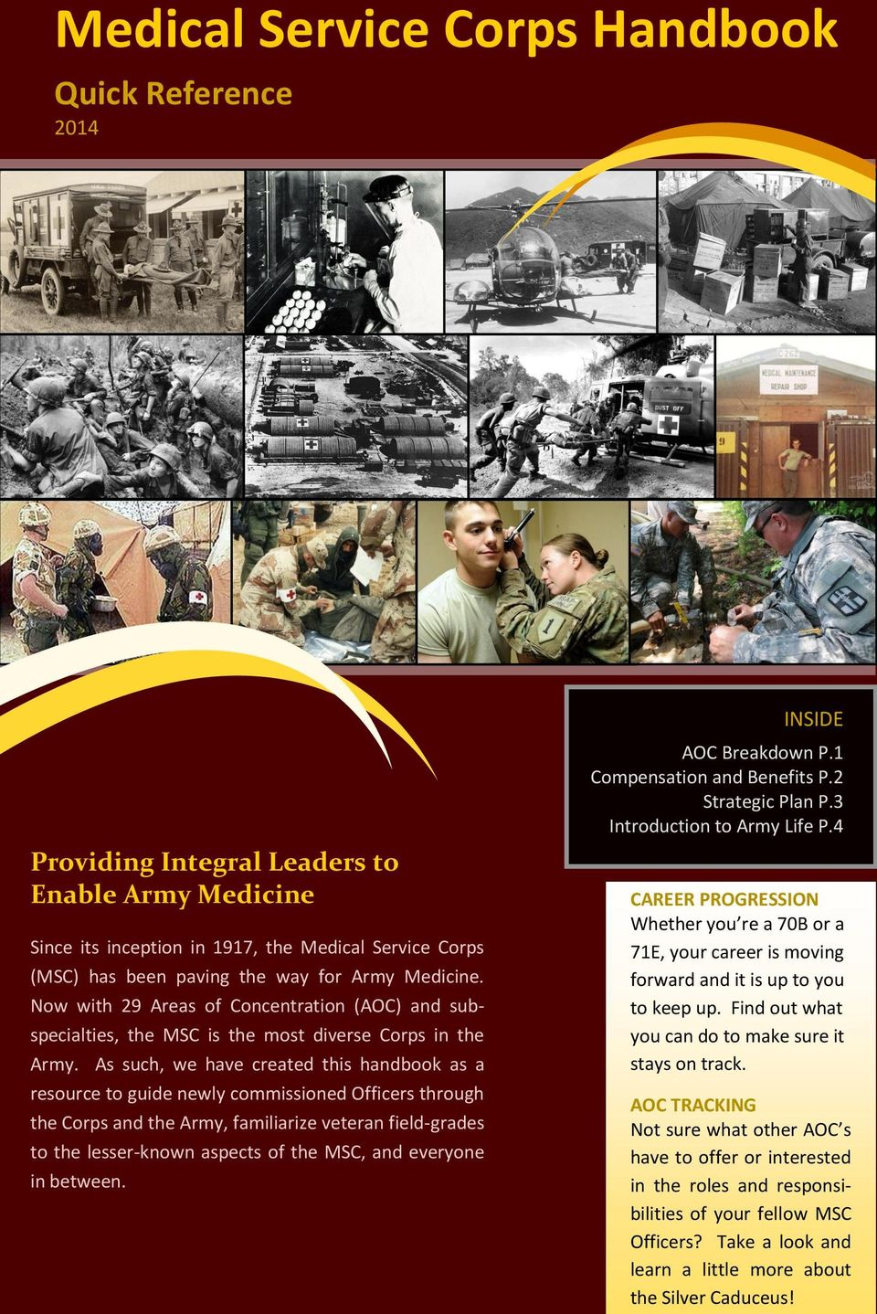 As such, we have created this handbook as a resource to guide newly commissioned Officers through the Corps and the Army, familiarize veteran field-grades to the lesser-known aspects of the MSC, and