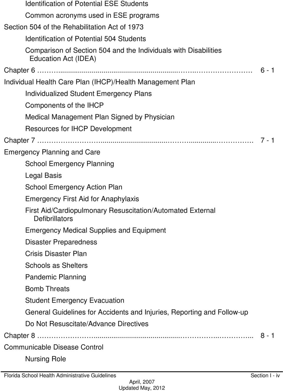 .... Individual Health Care Plan (IHCP)/Health Management Plan Individualized Student Emergency Plans Components of the IHCP Medical Management Plan Signed by Physician Resources for IHCP Development