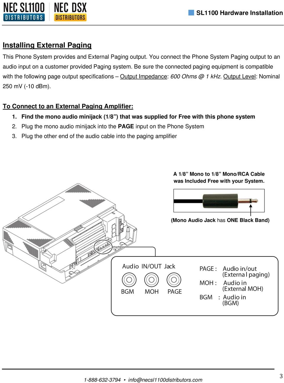 Be sure the connected paging equipment is compatible with the following page output specifications Output Impedance: 600 Ohms @ 1 khz. Output Level: Nominal 250 mv (-10 dbm).