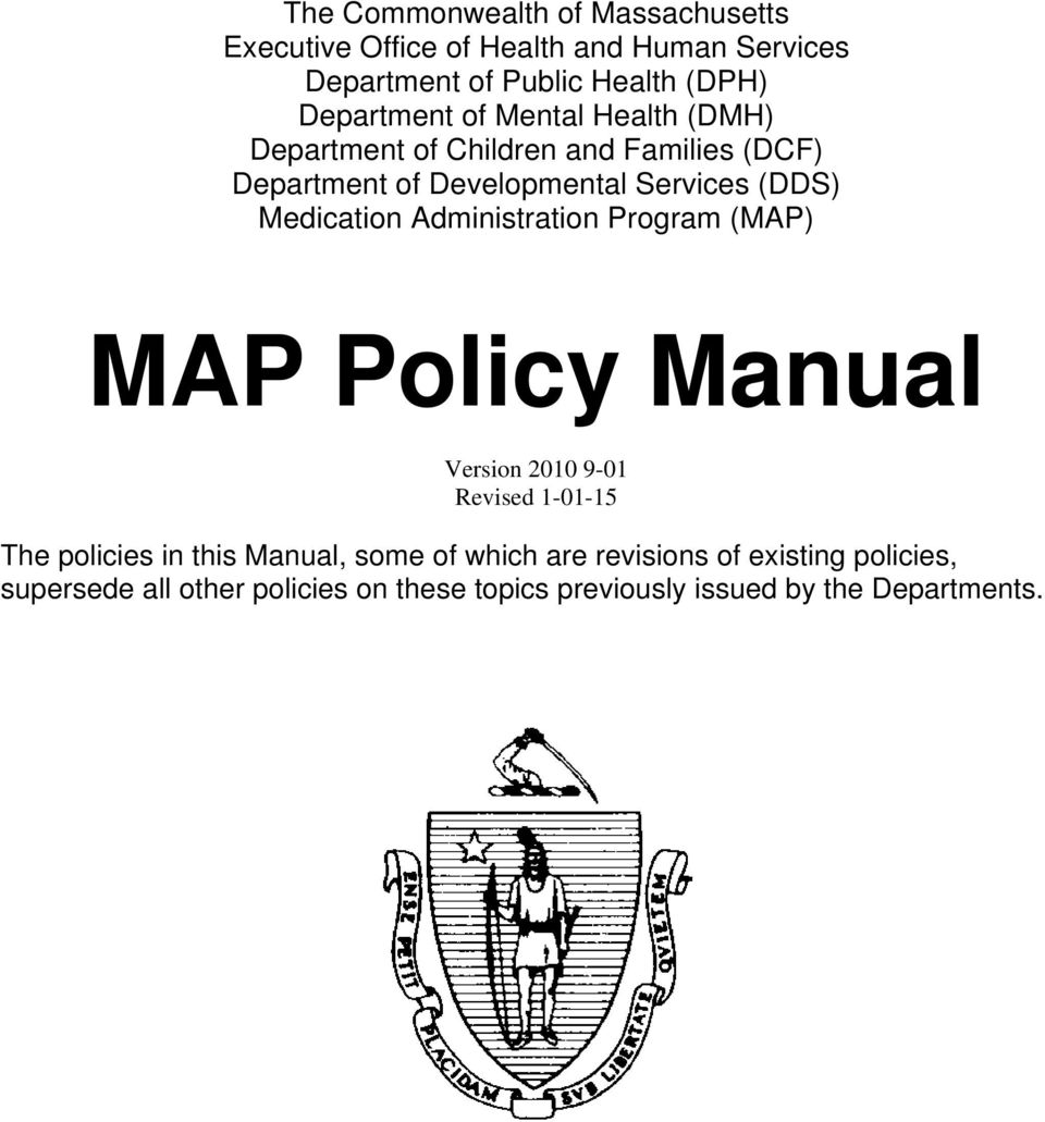 Medication Administration Program (MAP) MAP Policy Manual Version 2010 9-01 Revised 1-01-15 The policies in this Manual,