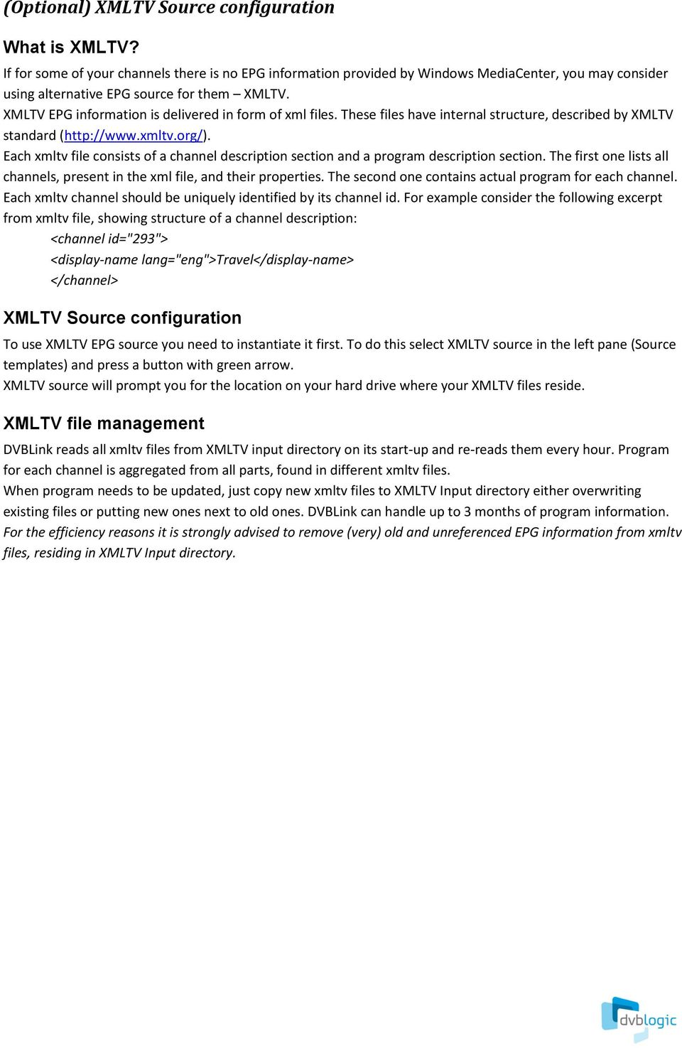 XMLTV EPG information is delivered in form of xml files. These files have internal structure, described by XMLTV standard (http://www.xmltv.org/).