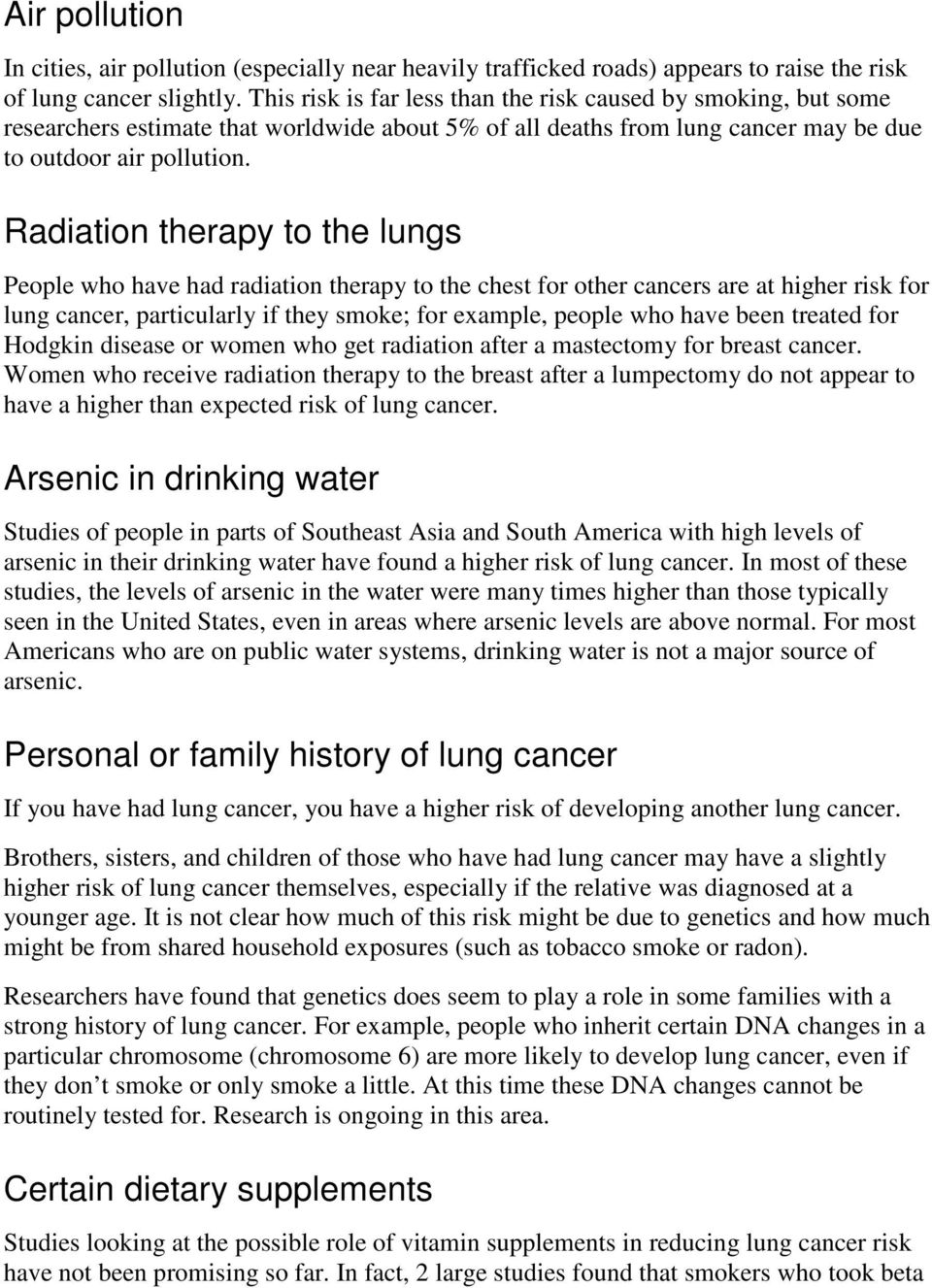 Radiation therapy to the lungs People who have had radiation therapy to the chest for other cancers are at higher risk for lung cancer, particularly if they smoke; for example, people who have been