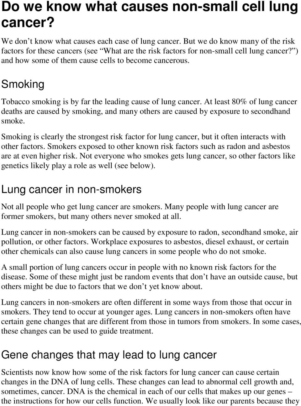 Smoking Tobacco smoking is by far the leading cause of lung cancer. At least 80% of lung cancer deaths are caused by smoking, and many others are caused by exposure to secondhand smoke.