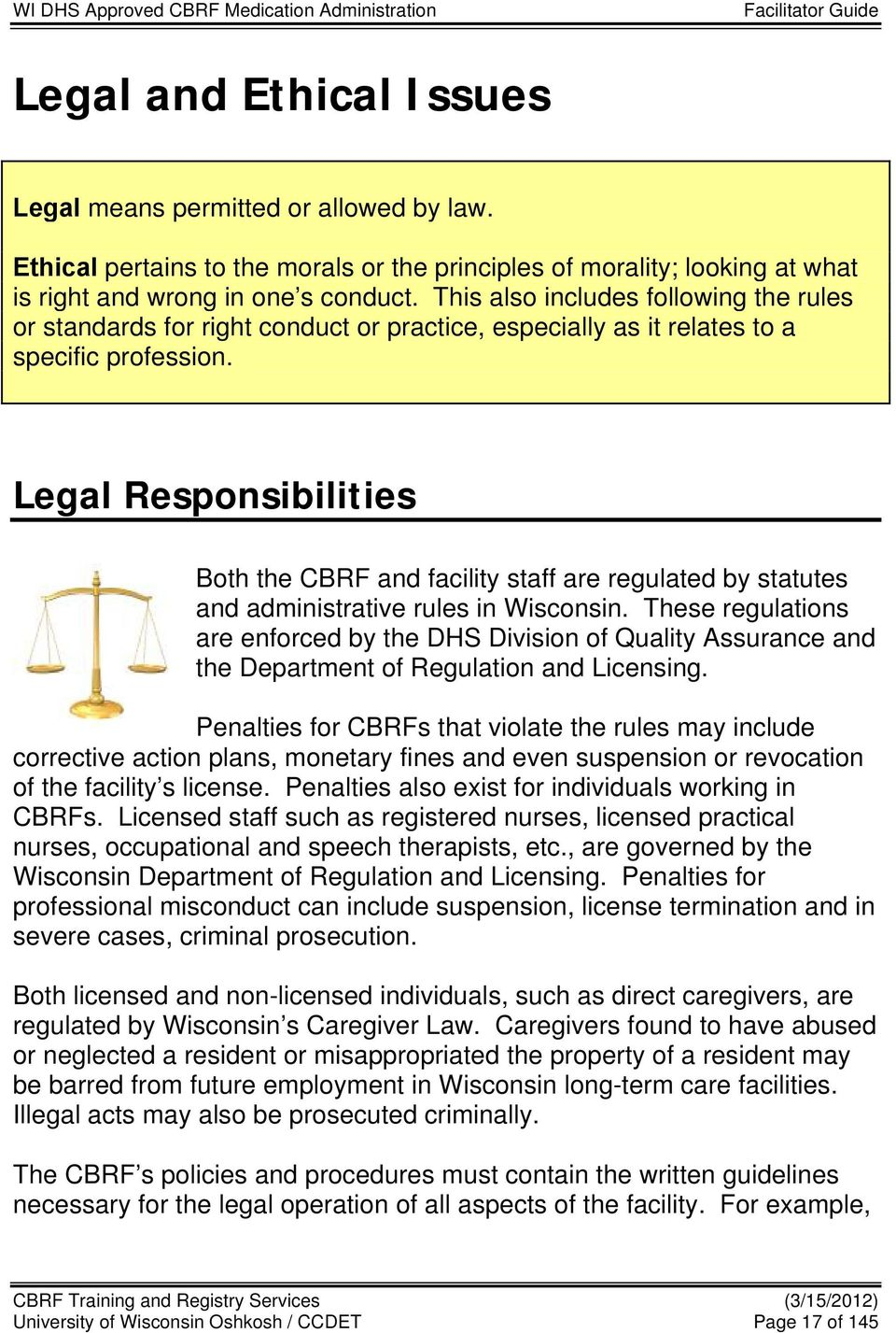 Legal Responsibilities Both the CBRF and facility staff are regulated by statutes and administrative rules in Wisconsin.